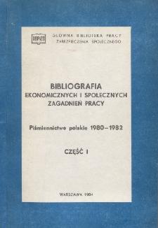 Bibliografia Ekonomicznych i Społecznych Zagadnień Pracy : piśmiennictwo polskie 1980-1982 r. Cz. 1
