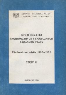 Bibliografia Ekonomicznych i Społecznych Zagadnień Pracy : piśmiennictwo polskie 1980-1982 r. Cz. 3