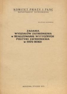 Zadania wydziałów zatrudnienia w realizowaniu wytycznych polityki zatrudnienia w 1970 roku