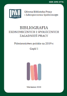 Bibliografia Ekonomicznych i Społecznych Zagadnień Pracy : piśmiennictwo polskie za 2019 r. Cz. 1