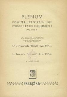 Plenum Komitetu Centralnego Polskiej Partii Robotniczej maj 1945 r. : O uchwałach Plenum KCPPR ; uchwały Plenum KCPP
