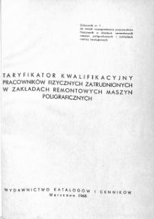 Taryfikator kwalifikacyjny pracowników fizycznych zatrudnionych w zakładach remontowych maszyn poligraficznych : załącznik nr 1 do zasad wynagradzania pracowników fizycznych w działach remontowych maszyn poligraficznych i zakładach matryc linotypowych