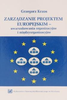 Zarządzanie projektem europejskim : uwarunkowania organizacyjne i międzyorganizacyjne