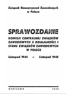 Sprawozdanie Komisji Centralnej Związków Zawodowych z działalności i stanu związków zawodowych w Polsce : listopad 1944 - listopad 1945