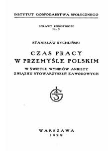 Czas pracy w przemyśle polskim : w świetle wyników ankiety Związku Stowarzyszeń Zawodowych