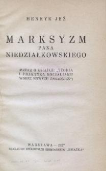 """Marksyzm pana Niedziałkowskiego : (rzecz o książce """"Teorja i praktyka socjalizmu wobec nowych zagadnień"""")"""