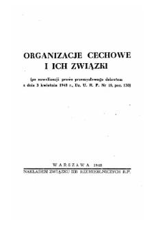 Organizacje cechowe i ich związki : (po nowelizacji prawa przemysłowego dekretem z dnia 3 kwietnia 1948 r., Dz. U. R. P. nr 18, poz. 130).