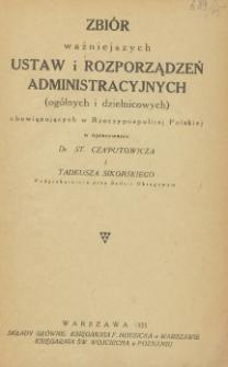 Zbiór ważniejszych ustaw i rozporządzeń administracyjnych (ogólnych i dzielnicowych) : obowiązujących w Rzeczypospolitej Polskiej