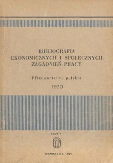 Bibliografia Ekonomicznych i Społecznych Zagadnień Pracy : piśmiennictwo polskie 1970 r. Cz. 1