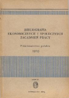 Bibliografia Ekonomicznych i Społecznych Zagadnień Pracy : piśmiennictwo polskie 1970 r. Cz. 2