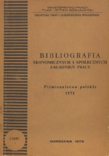 Bibliografia Ekonomicznych i Społecznych Zagadnień Pracy : piśmiennictwo polskie 1971 r. Cz. 1