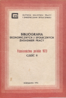 Bibliografia Ekonomicznych i Społecznych Zagadnień Pracy : piśmiennictwo polskie 1973 r. Cz. 2