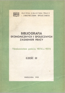 Bibliografia Ekonomicznych i Społecznych Zagadnień Pracy : piśmiennictwo polskie 1974-1975 r. Cz. 3