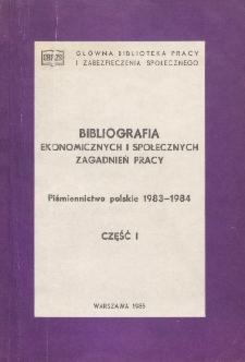 Bibliografia Ekonomicznych i Społecznych Zagadnień Pracy : piśmiennictwo polskie 1983-1984 r. Cz. 1