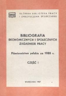 Bibliografia Ekonomicznych i Społecznych Zagadnień Pracy : piśmiennictwo polskie 1985 r. Cz. 1