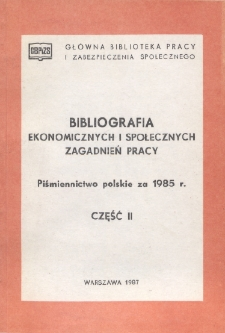 Bibliografia Ekonomicznych i Społecznych Zagadnień Pracy : piśmiennictwo polskie 1985 r. Cz. 2