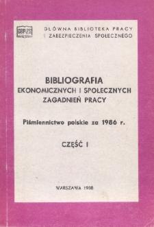 Bibliografia Ekonomicznych i Społecznych Zagadnień Pracy : piśmiennictwo polskie za 1986 r. Cz. 1