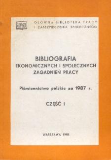 Bibliografia Ekonomicznych i Społecznych Zagadnień Pracy : piśmiennictwo polskie za 1987 r. Cz. 1