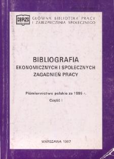Bibliografia Ekonomicznych i Społecznych Zagadnień Pracy : piśmiennictwo polskie za 1995 r. Cz. 1