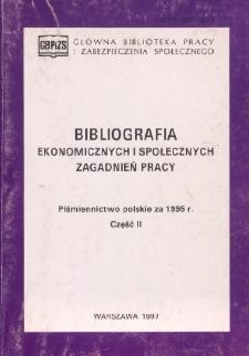 Bibliografia Ekonomicznych i Społecznych Zagadnień Pracy : piśmiennictwo polskie za 1995 r. Cz. 2