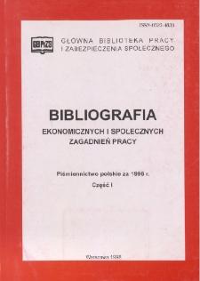 Bibliografia Ekonomicznych i Społecznych Zagadnień Pracy : piśmiennictwo polskie za 1996 r. Cz. 1