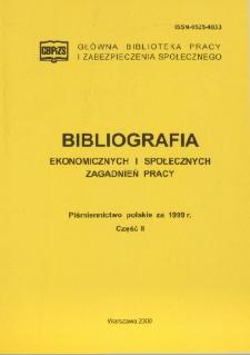 Bibliografia Ekonomicznych i Społecznych Zagadnień Pracy : piśmiennictwo polskie za 1999 r. Cz. 2