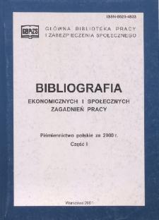 Bibliografia Ekonomicznych i Społecznych Zagadnień Pracy : piśmiennictwo polskie za 2000 r. Cz. 1