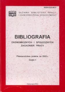 Bibliografia Ekonomicznych i Społecznych Zagadnień Pracy : piśmiennictwo polskie za 2002 r. Cz. 1