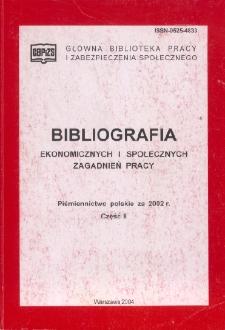 Bibliografia Ekonomicznych i Społecznych Zagadnień Pracy : piśmiennictwo polskie za 2002 r. Cz. 2