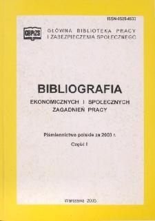 Bibliografia Ekonomicznych i Społecznych Zagadnień Pracy : piśmiennictwo polskie za 2003 r. Cz. 1