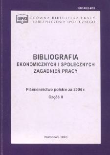 Bibliografia Ekonomicznych i Społecznych Zagadnień Pracy : piśmiennictwo polskie za 2004 r. Cz. 2