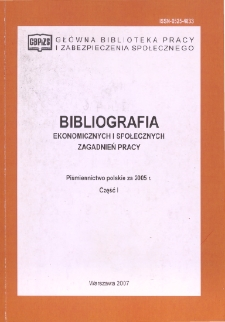 Bibliografia Ekonomicznych i Społecznych Zagadnień Pracy : piśmiennictwo polskie za 2005 r. Cz. 1