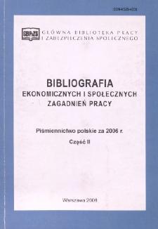 Bibliografia Ekonomicznych i Społecznych Zagadnień Pracy : piśmiennictwo polskie za 2006 r. Cz. 2