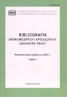 Bibliografia Ekonomicznych i Społecznych Zagadnień Pracy : piśmiennictwo polskie za 2007 r. Cz. 1
