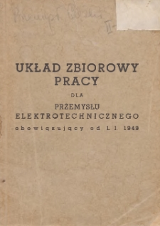 Układ zbiorowy pracy dla przemysłu elektrotechnicznego : obowiązujący od 1 I 1949 [zawarty w dniu 4 stycznia 1949 r.]
