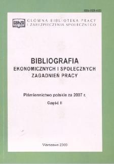 Bibliografia Ekonomicznych i Społecznych Zagadnień Pracy : piśmiennictwo polskie za 2007 r. Cz. 2