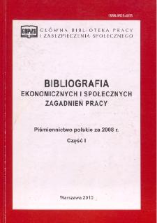 Bibliografia Ekonomicznych i Społecznych Zagadnień Pracy : piśmiennictwo polskie za 2008 r. Cz. 1