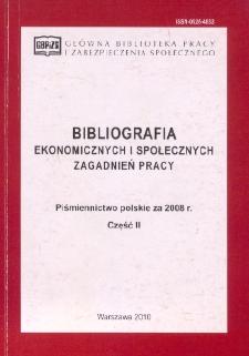 Bibliografia Ekonomicznych i Społecznych Zagadnień Pracy : piśmiennictwo polskie za 2008 r. Cz. 2