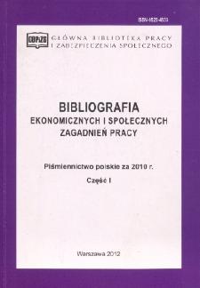 Bibliografia Ekonomicznych i Społecznych Zagadnień Pracy : piśmiennictwo polskie za 2010 r. Cz. 1