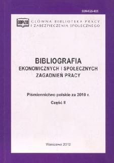 Bibliografia Ekonomicznych i Społecznych Zagadnień Pracy : piśmiennictwo polskie za 2010 r. Cz. 2