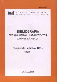Bibliografia Ekonomicznych i Społecznych Zagadnień Pracy : piśmiennictwo polskie za 2011 r. Cz. 1