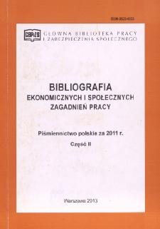 Bibliografia Ekonomicznych i Społecznych Zagadnień Pracy : piśmiennictwo polskie za 2011 r. Cz. 2