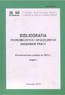 Bibliografia Ekonomicznych i Społecznych Zagadnień Pracy : piśmiennictwo polskie za 2012 r. Cz. 1