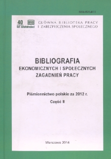 Bibliografia Ekonomicznych i Społecznych Zagadnień Pracy : piśmiennictwo polskie za 2012 r. Cz. 2