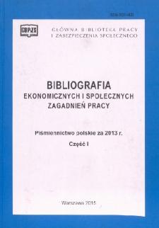 Bibliografia Ekonomicznych i Społecznych Zagadnień Pracy : piśmiennictwo polskie za 2013 r. Cz. 1
