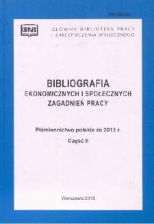 Bibliografia Ekonomicznych i Społecznych Zagadnień Pracy : piśmiennictwo polskie za 2013 r. Cz. 2