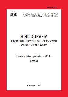 Bibliografia Ekonomicznych i Społecznych Zagadnień Pracy : piśmiennictwo polskie za 2014 r. Cz. 1