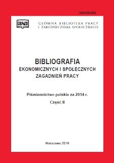 Bibliografia Ekonomicznych i Społecznych Zagadnień Pracy : piśmiennictwo polskie za 2014 r. Cz. 2