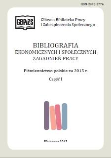 Bibliografia Ekonomicznych i Społecznych Zagadnień Pracy : piśmiennictwo polskie za 2015 r. Cz. 1