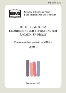 Bibliografia Ekonomicznych i Społecznych Zagadnień Pracy : piśmiennictwo polskie za 2015 r. Cz. 2